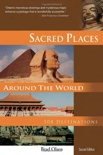 Sacred Places Around the World: 108 Destinations brad olsen
