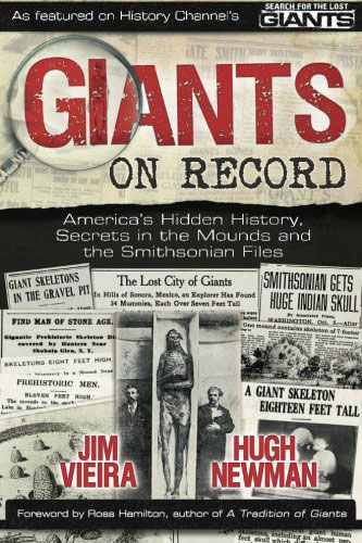 Giants on Record: America's Hidden History, Secrets in the Mounds and the Smithsonian Files jim vieira hugh newman